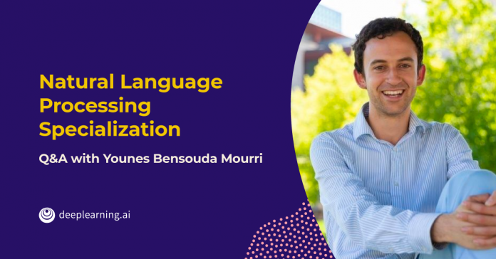 Natural Language Processing Specialization from deeplearning.ai: Q&A with Younes Bensouda Mourri