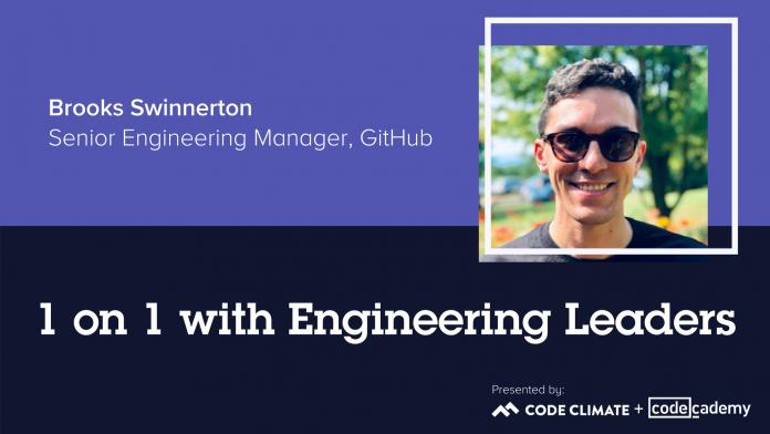1 on 1 with Engineering Leaders: GitHub Senior Engineering Manager Brooks Swinnerton