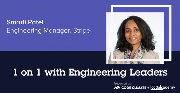 1 on 1 with Engineering Leaders: Stripe Engineering Manager Smruti Patel