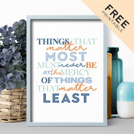 Things That Matter Most – Free Printable Poster