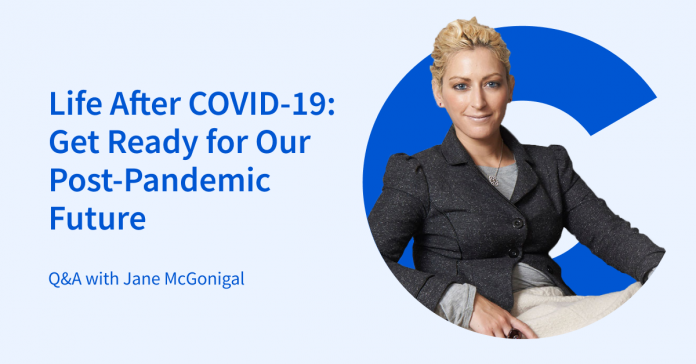 Life After COVID-19: Get Ready for our Post-Pandemic Future from the Institute for the Future: Q&A with Jane McGonigal
